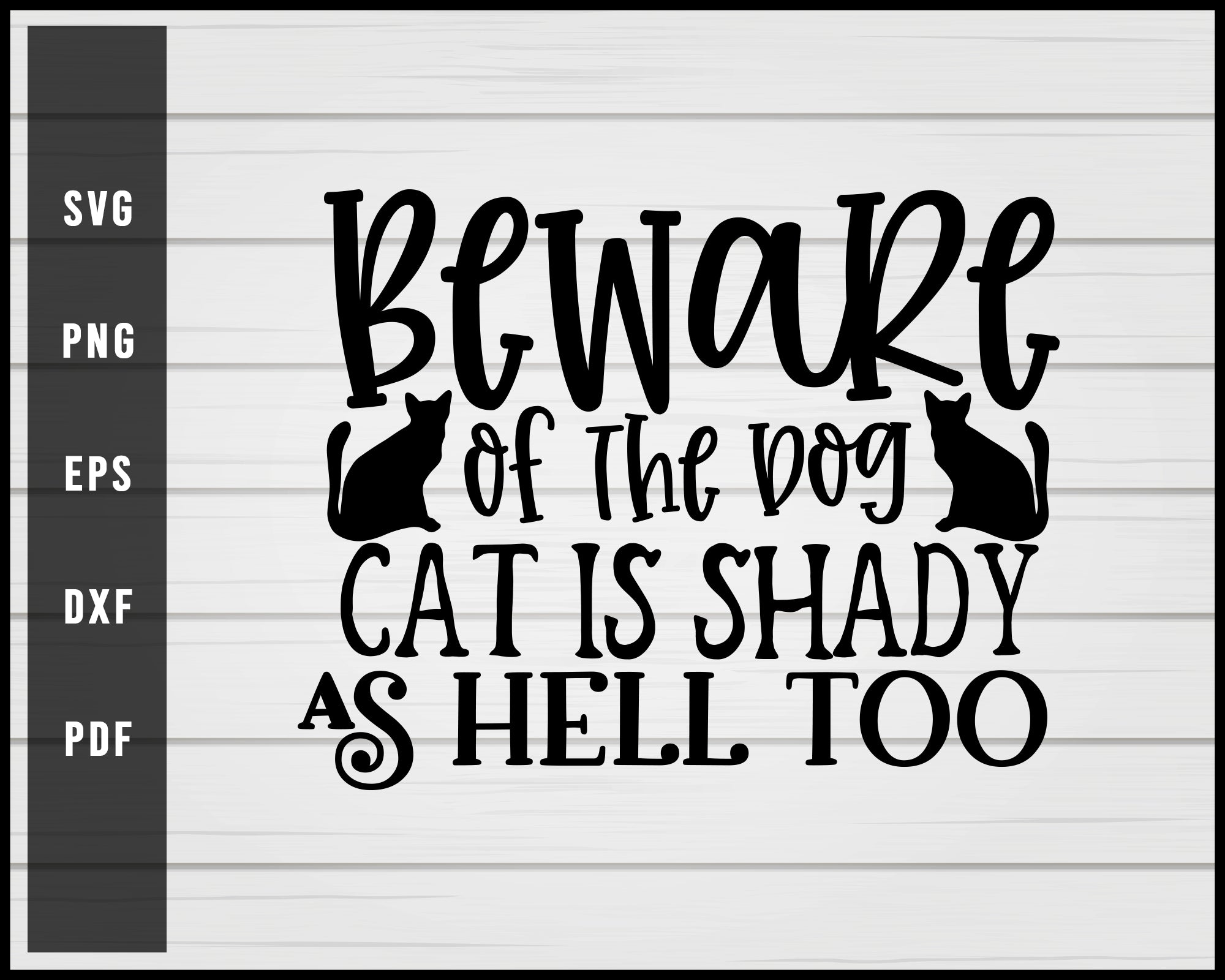 Beware Of the Dog Cat is Shady As Hell Too svg png Silhouette Designs For Cricut And Printable Files