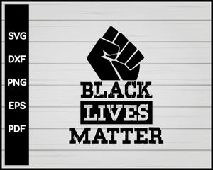 BLACK LIVES MATTER SVG DESIGNS FOR CRICUT SILHOUETTE AND EPS PNG PRINTABLE FILES