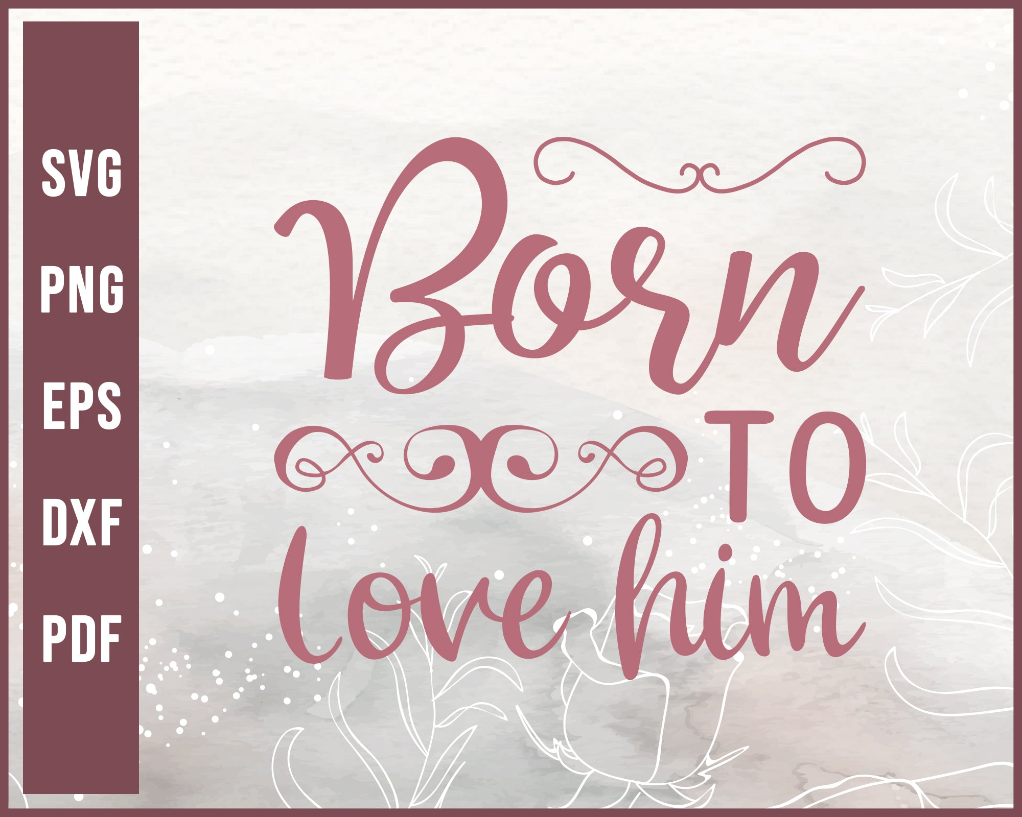 Born To Love Him Wedding svg Designs For Cricut Silhouette And eps png dxf Printable Files