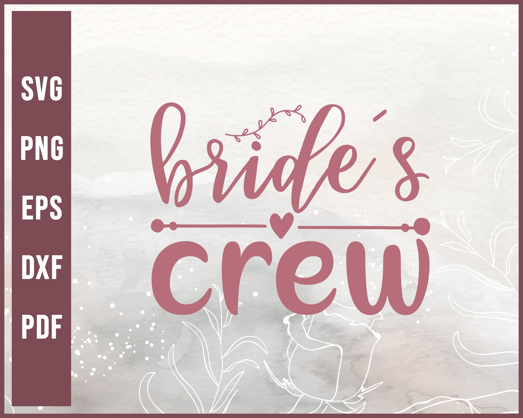 Bride And Crew Wedding svg Designs For Cricut Silhouette And eps png Printable Files