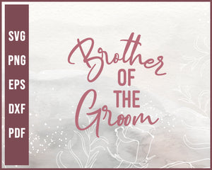 Brother Of The Groom Wedding svg Designs For Cricut Silhouette And eps png Printable Files