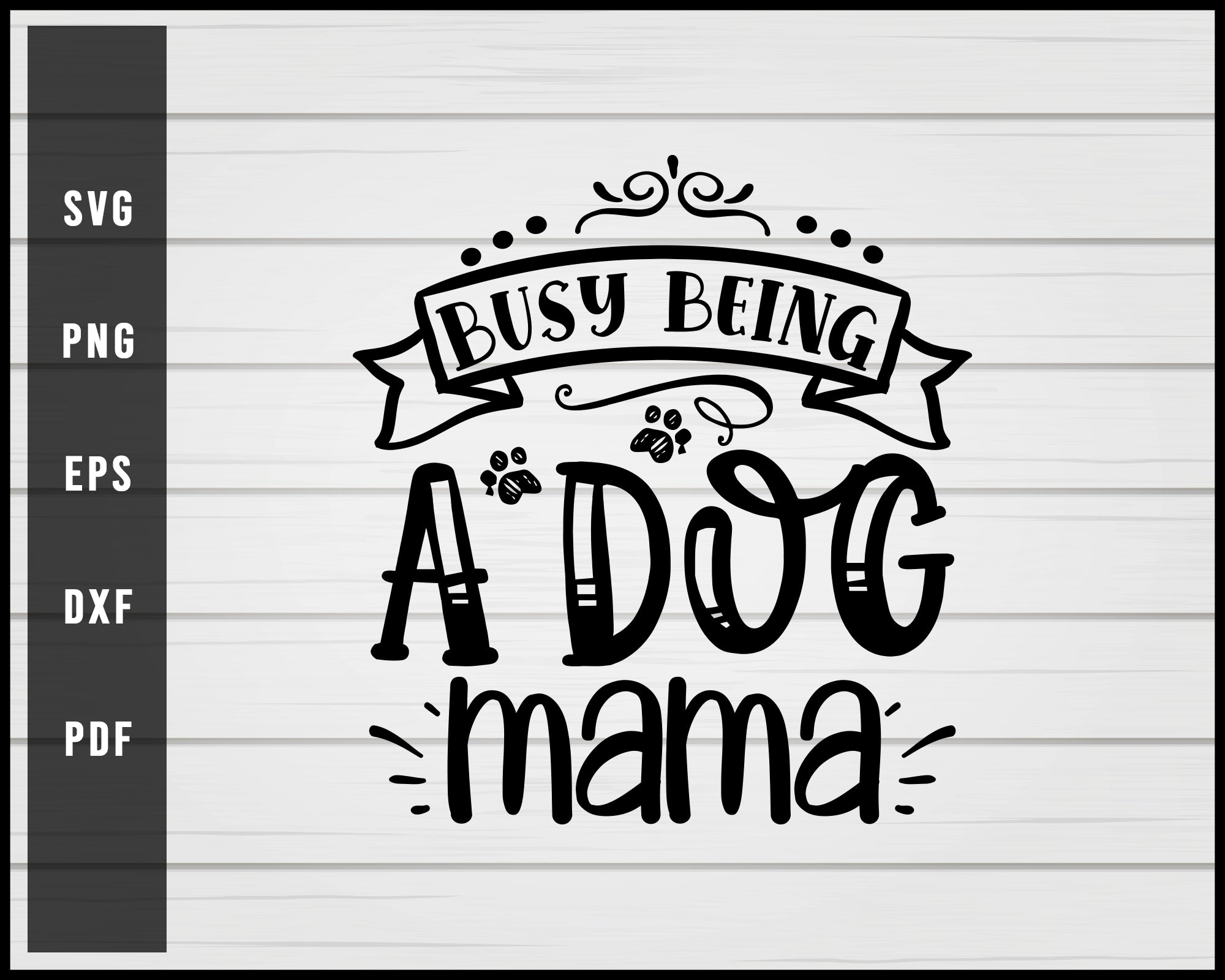 Busy being a dog mama svg png eps Silhouette Designs For Cricut And Printable Files