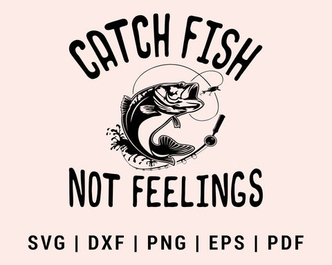 Funny Catch Fish Not Feelings SVG, DXF, PNG, EPS, PDF Printable Files