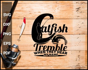 Catfish Tremble When They Hear My Name Fishing svg png Silhouette Designs For Cricut And Printable Files