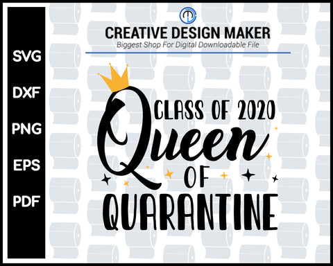 Class Of 2020 Quarantine Queen svg For Cricut Silhouette And eps png Printable Files