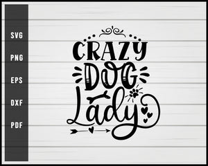 Crazy dog lady svg png eps Silhouette Designs For Cricut And Printable Files