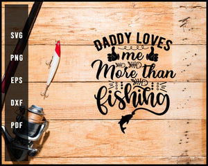 Daddy Loves Me More Then Fishing svg png Silhouette Designs For Cricut And Printable Files