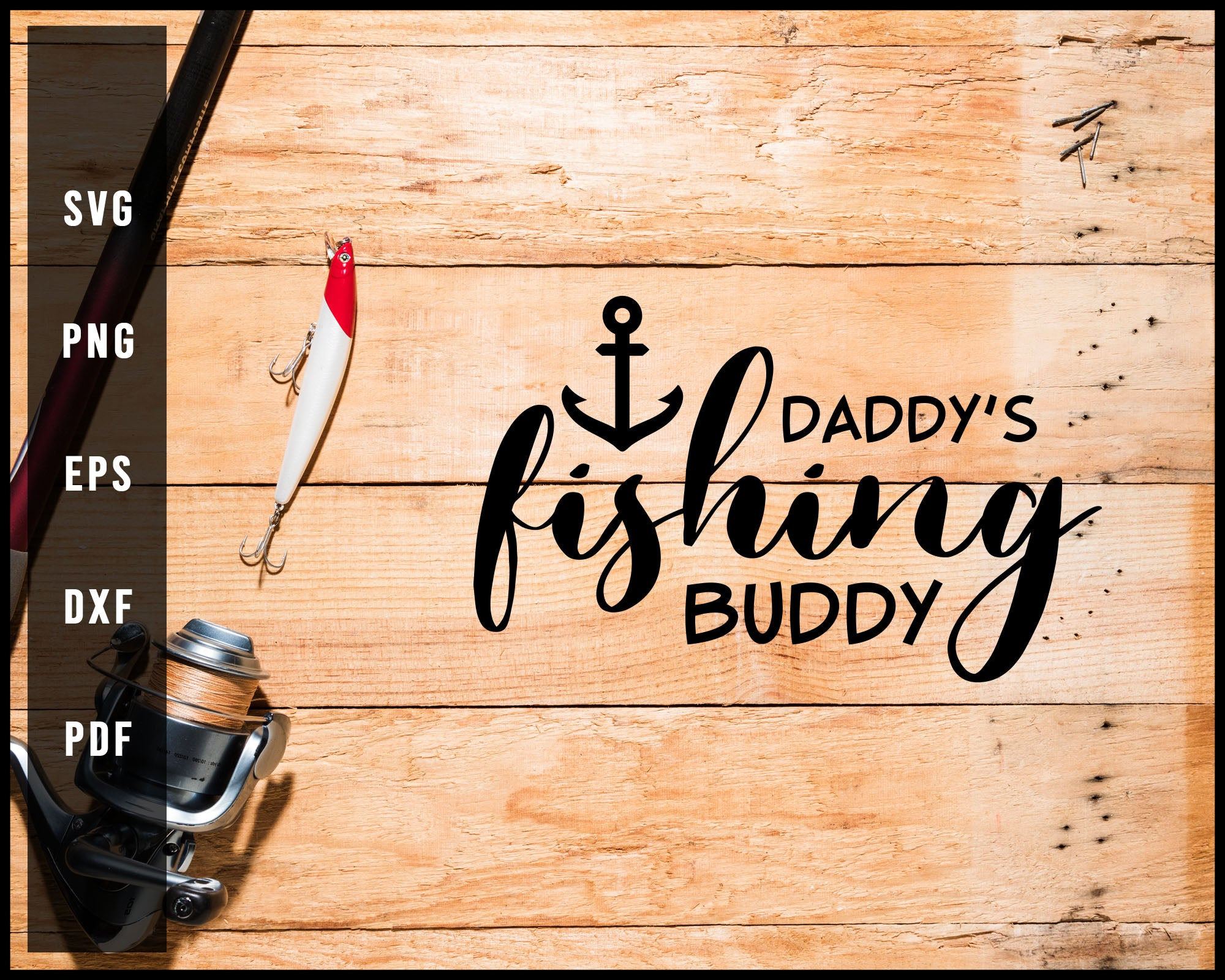 Download Dady S Fishing Buddy Svg Png Silhouette Designs For Cricut And Printab Creativedesignmaker