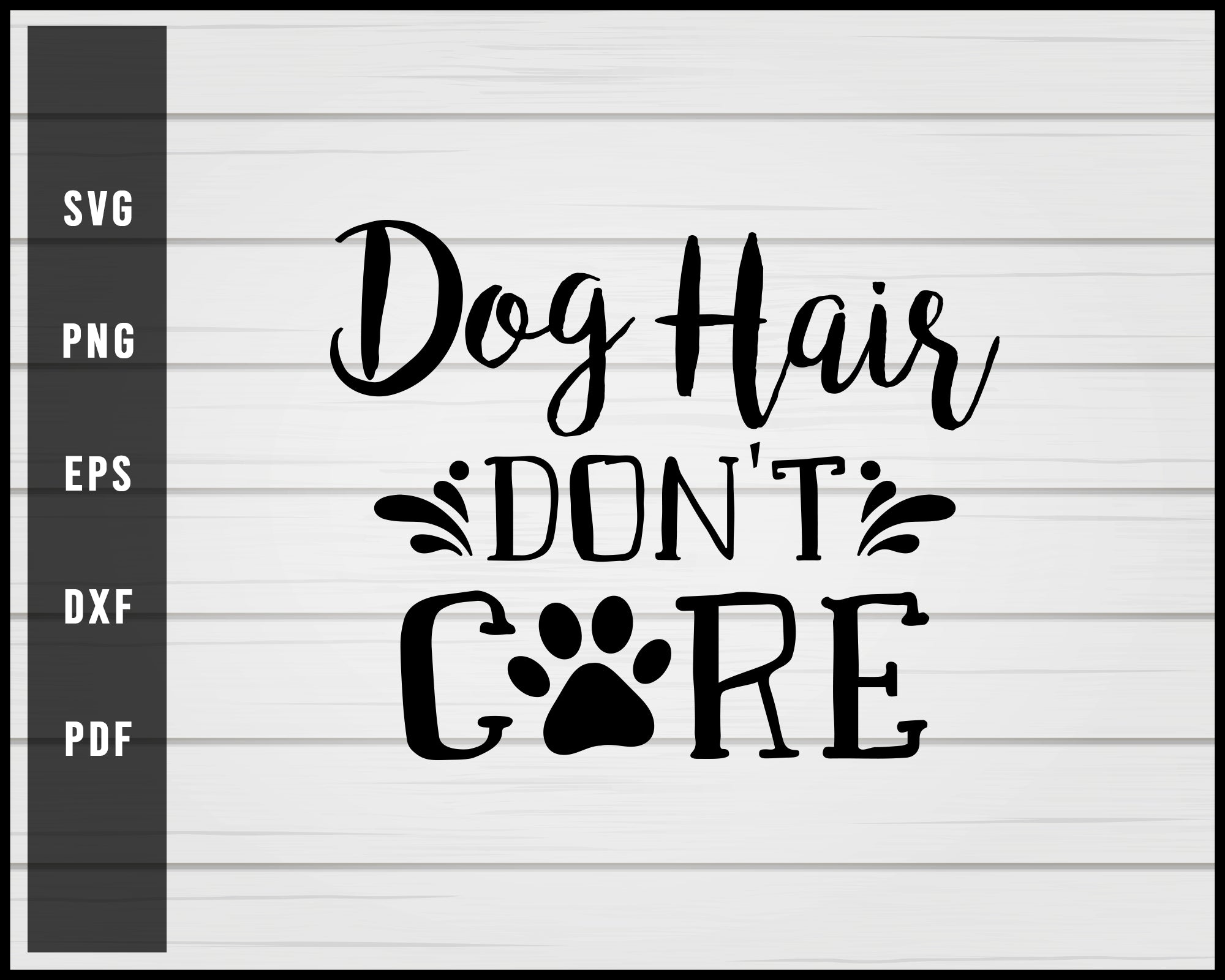 Dog Hair Don't Care svg png Silhouette Designs For Cricut And Printable Files