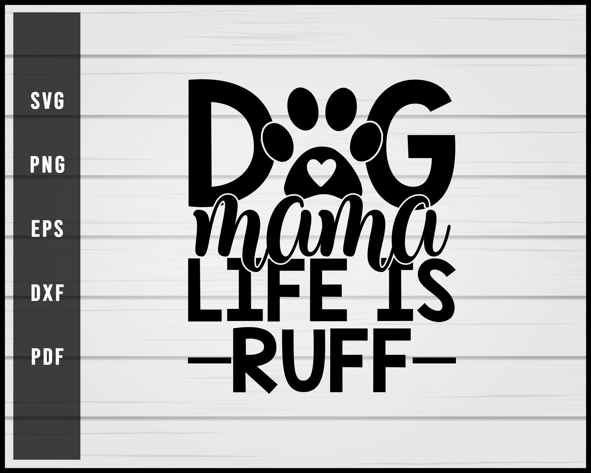 Dog Mama Life Is Ruff svg png Silhouette Designs For Cricut And Printable Files