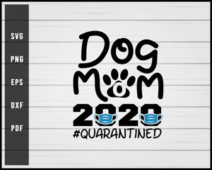 Dog Mom 2020 Quarantined svg png Silhouette Designs For Cricut And Printable Files
