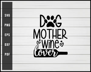 Dog Mother Wine Lover svg png eps Silhouette Designs For Cricut And Printable Files