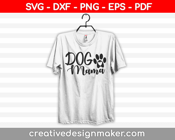 Dog Mama Svg Dxf Png Eps Pdf Printable Files