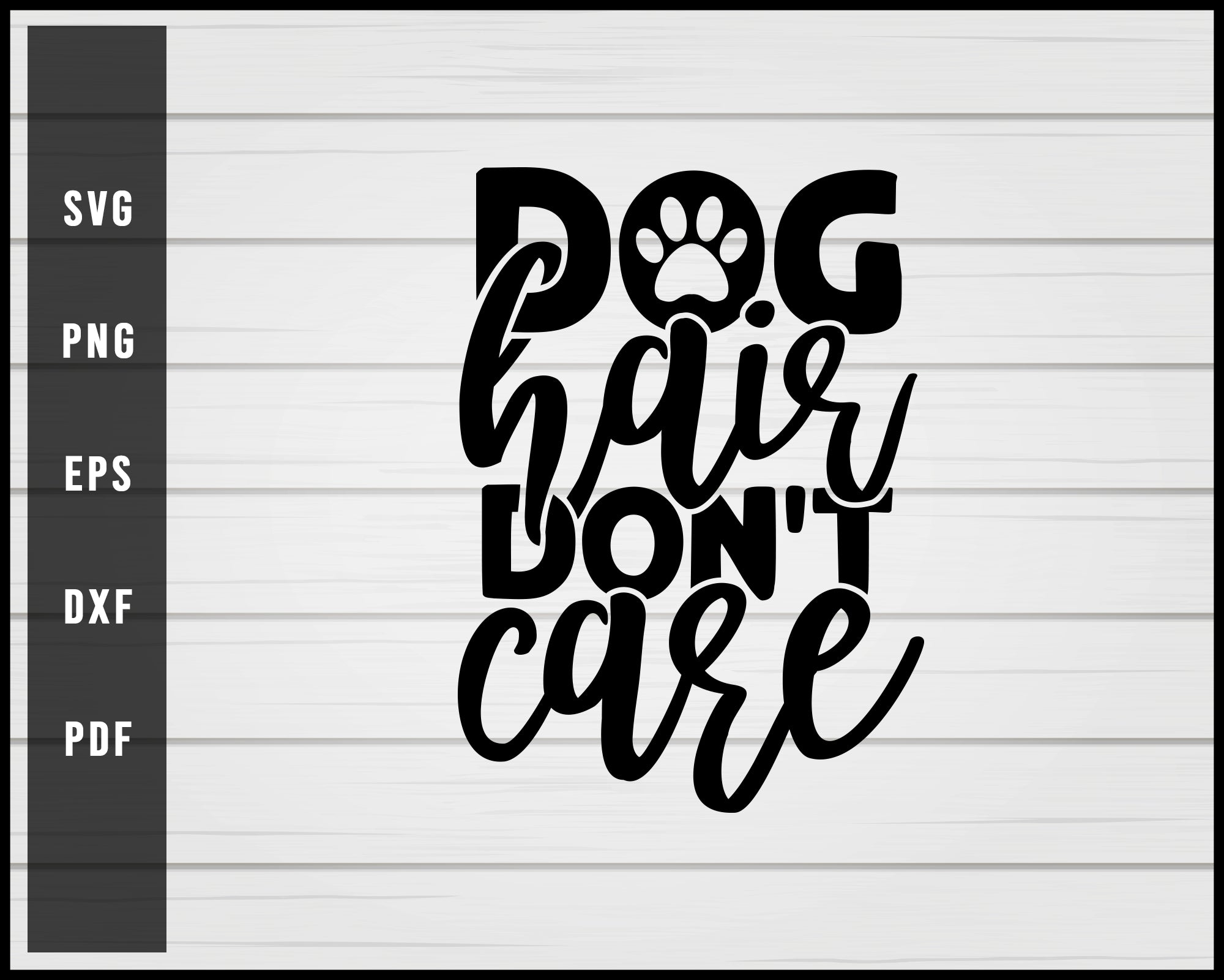 Dog hair don't care svg png eps Silhouette Designs For Cricut And Printable Files
