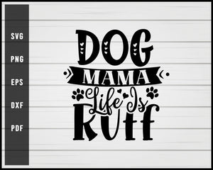 Dog mama life is ruff svg png eps Silhouette Designs For Cricut And Printable Files