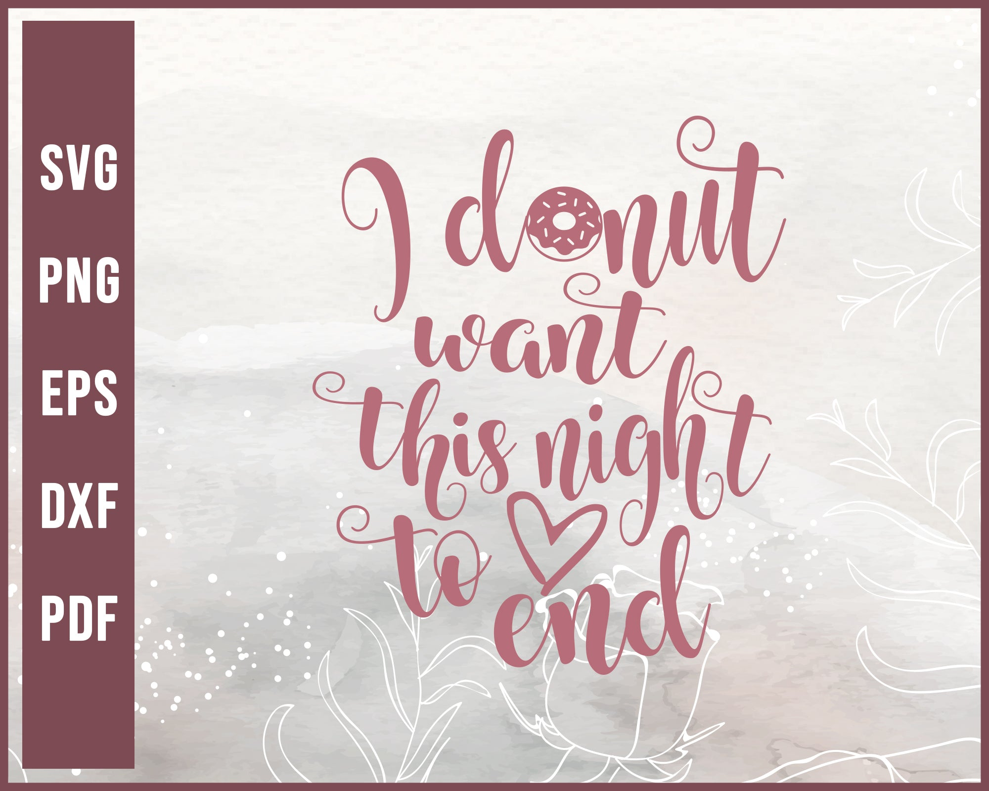 Donut Want This Night To End Wedding svg Designs For Cricut Silhouette And eps png Printable Files