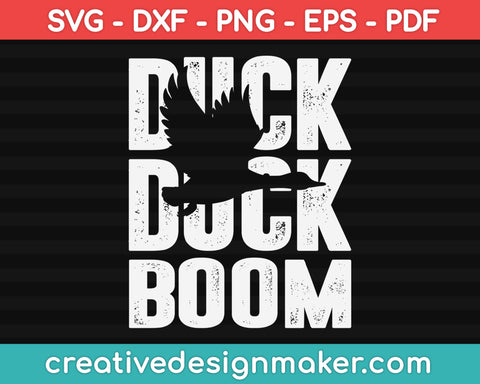 Duck Duck Boom Svg, Duck Hunting Svg, Hunting Svg Dxf Png Eps Pdf Printable Files