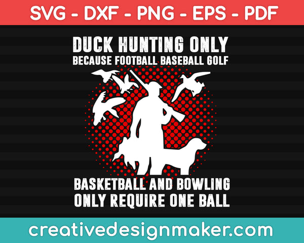 Duck Hunting Hunters Funny Humor Saying Gifts, Hunting Svg Dxf Png Eps Pdf Printable Files