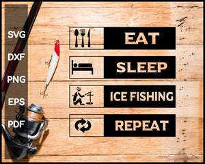 Eat Sleep Ice Fishing Repeat svg png Silhouette Designs For Cricut And Printable Files