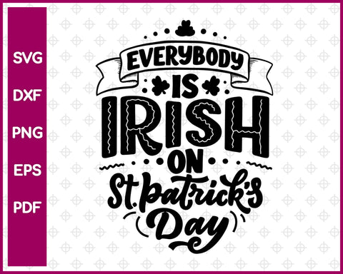 Everybody Is Irish On St. Patrick's Day Svg, St Patricks day Svg Dxf Png Eps Pdf Printable Files