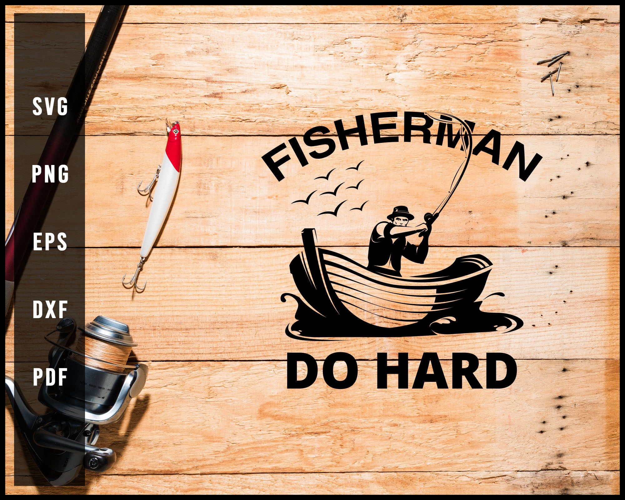 Fisherman Do Hard svg png Silhouette Designs For Cricut And Printable Files