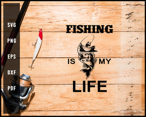 Fishing Is My Life svg png Silhouette Designs For Cricut And Printable Files