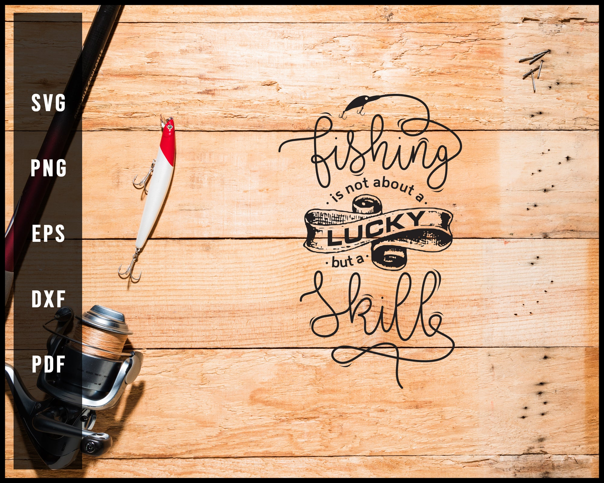 Fishing Is Not About A Lucky But A Skill svg png Silhouette Designs For Cricut And Printable Files