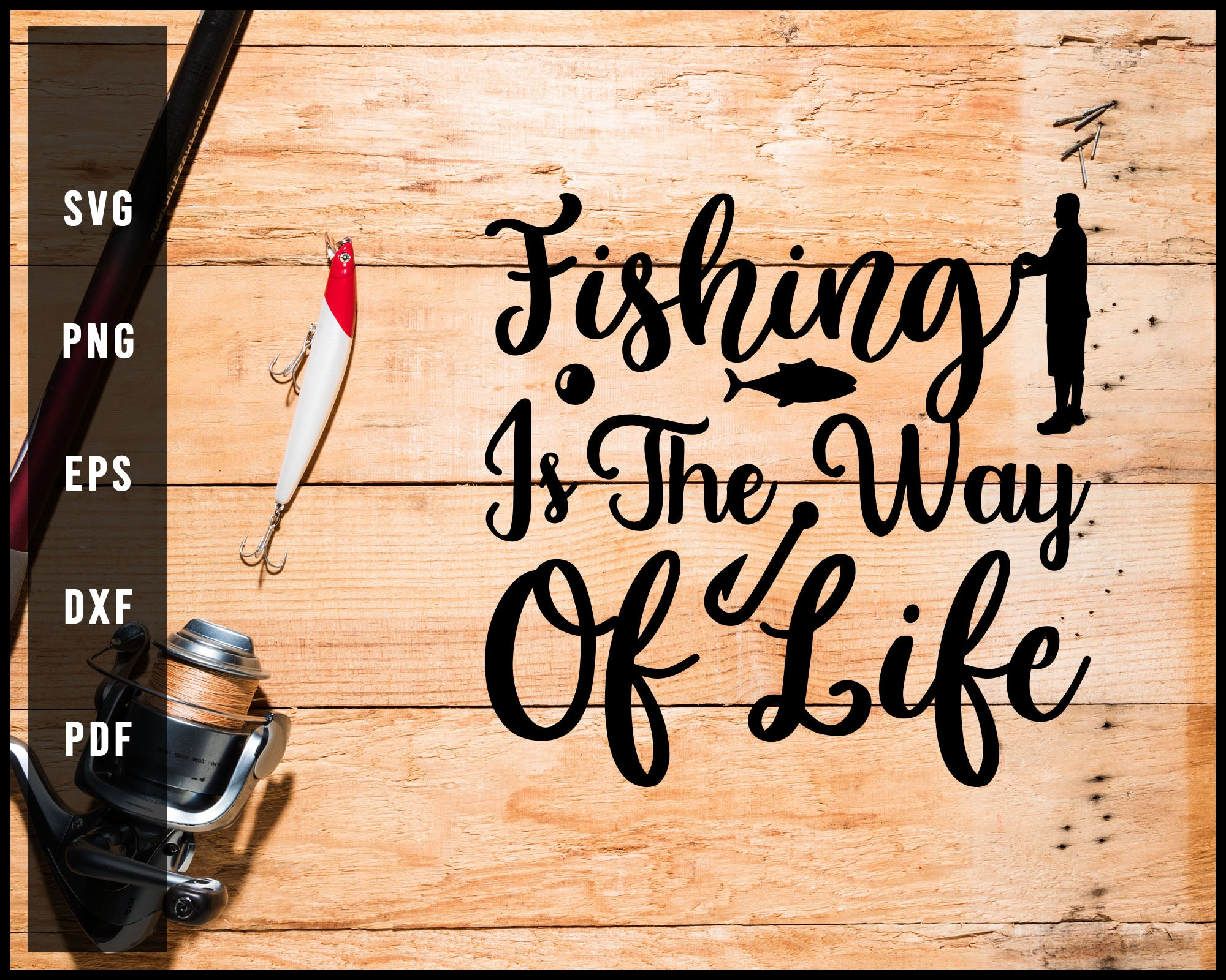 Download Fishing Is The Way Of Life Svg Png Silhouette Designs For Cricut And P Creativedesignmaker