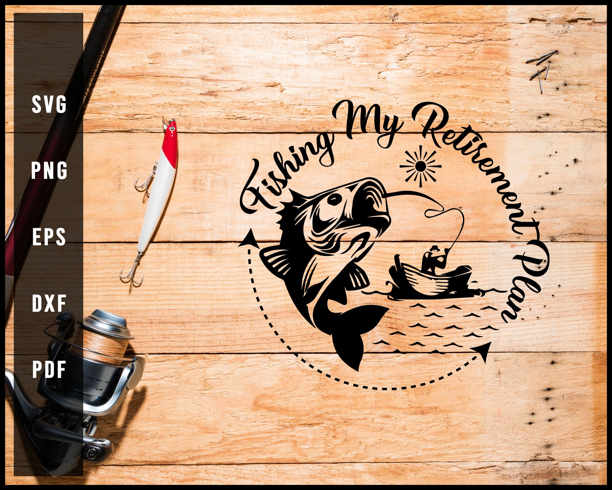 Fishing My Retiremen Plan svg png Silhouette Designs For Cricut And Printable Files