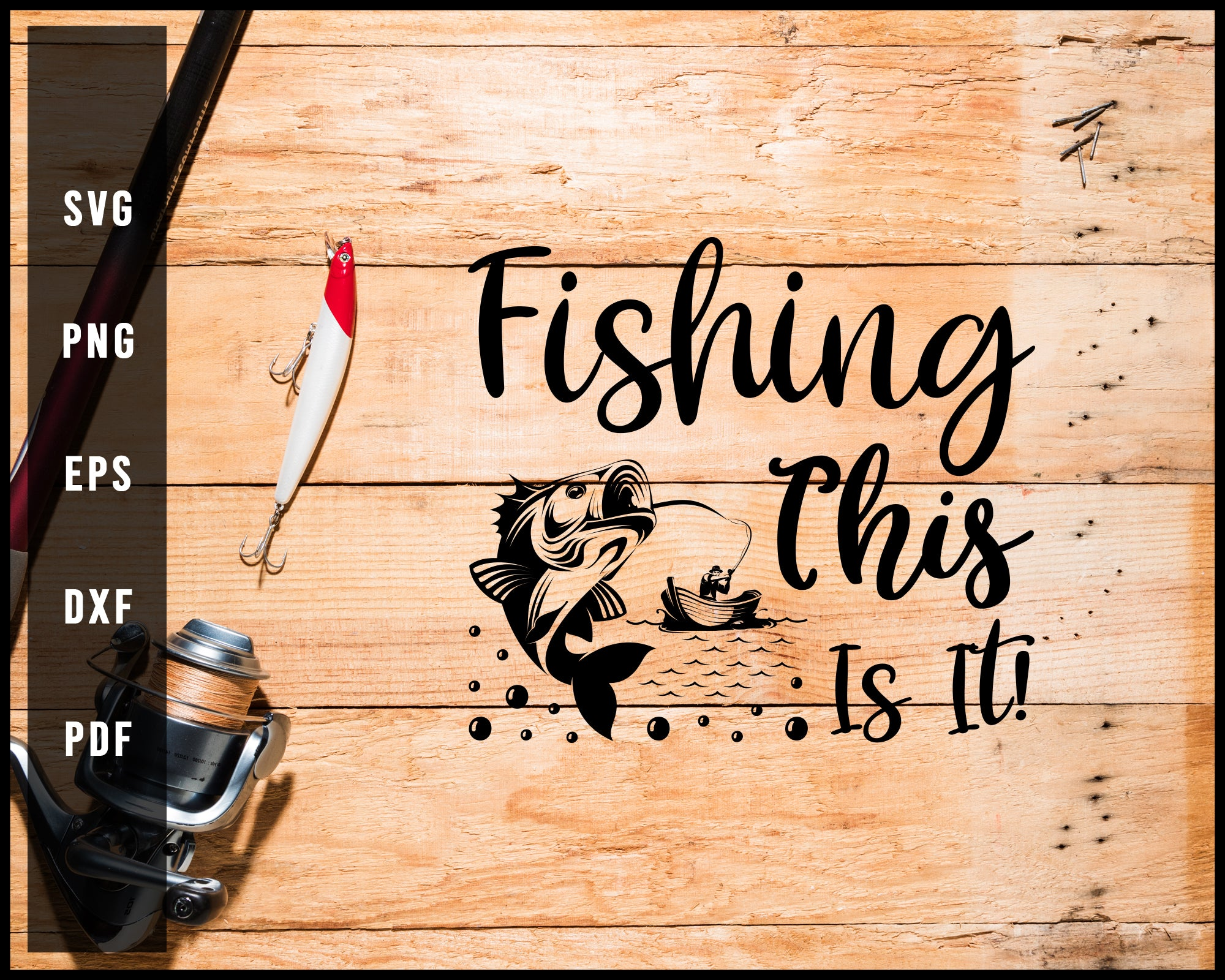 Fishing This Is It! svg png Silhouette Designs For Cricut And Printable Files