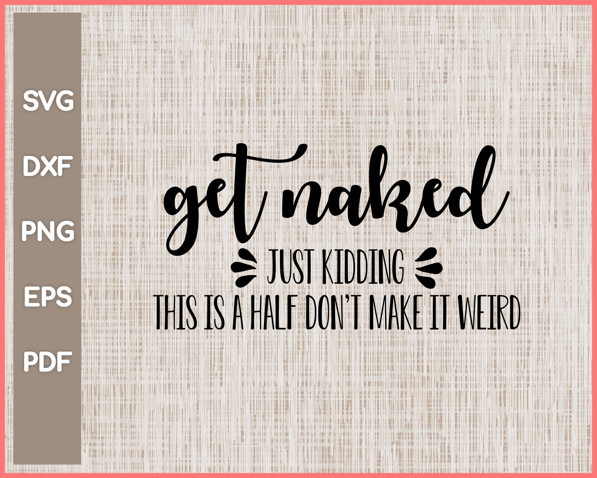 Get Naked Just Kidding Funny Bathroom Sign Cut File For Cricut svg, png, Silhouette Printable Files