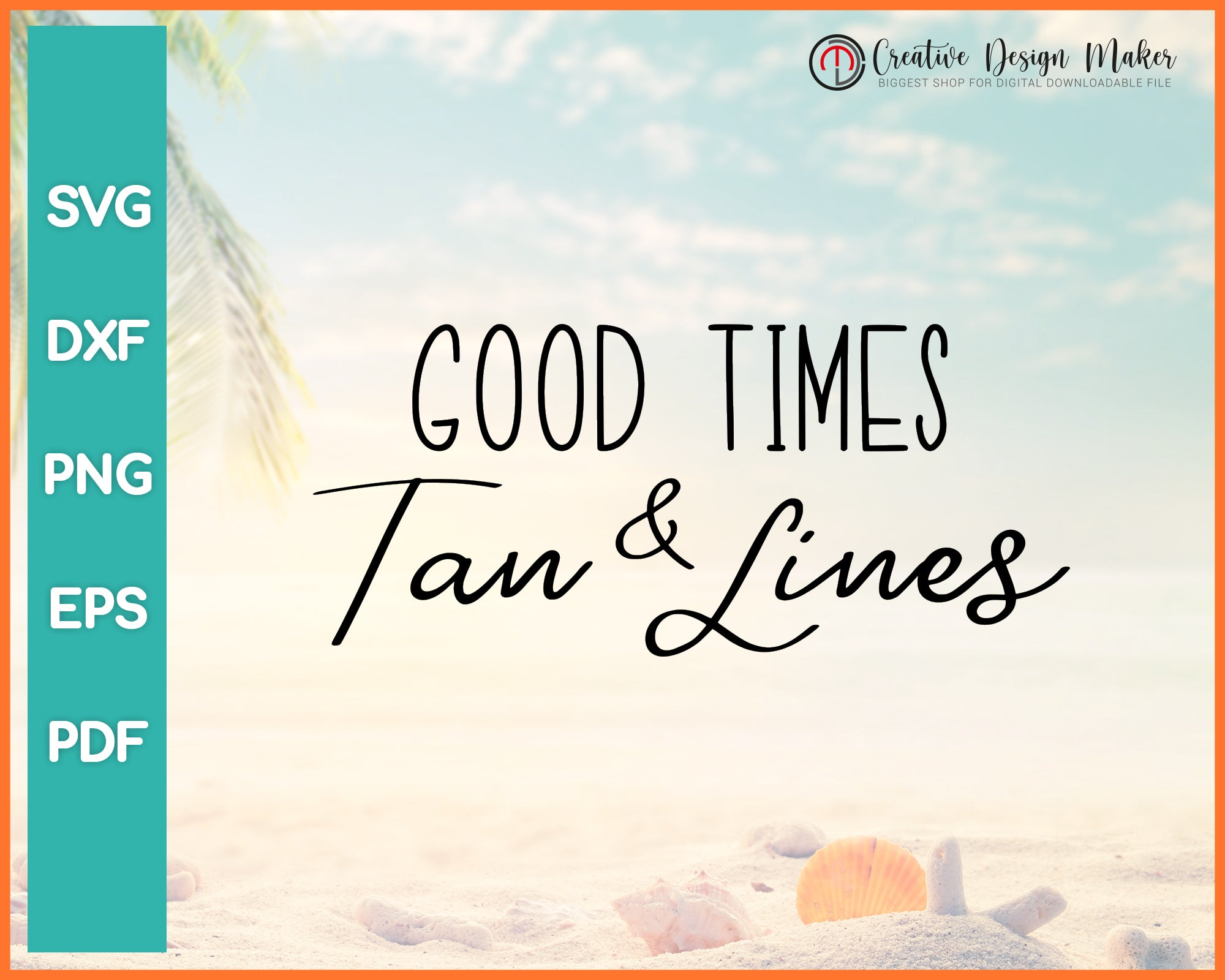 Good Times And Tan Lines Summer svg For Cricut Silhouette And eps png Printable Files