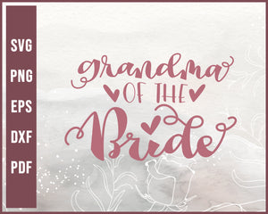 Grandma Of The Bride Wedding svg Designs For Cricut Silhouette And eps png Printable Files