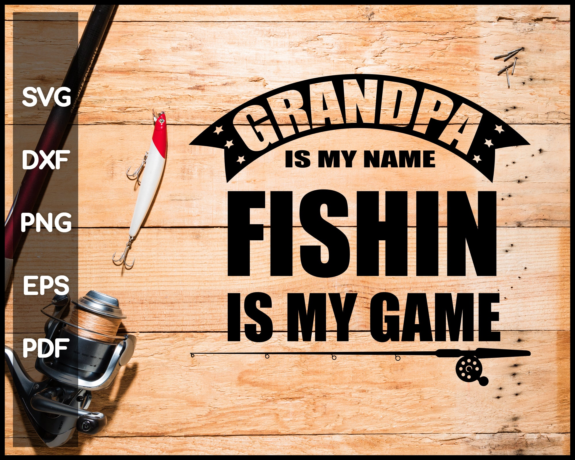 Grandpa is my name fishing is my game svg png Silhouette Designs For Cricut And Printable Files