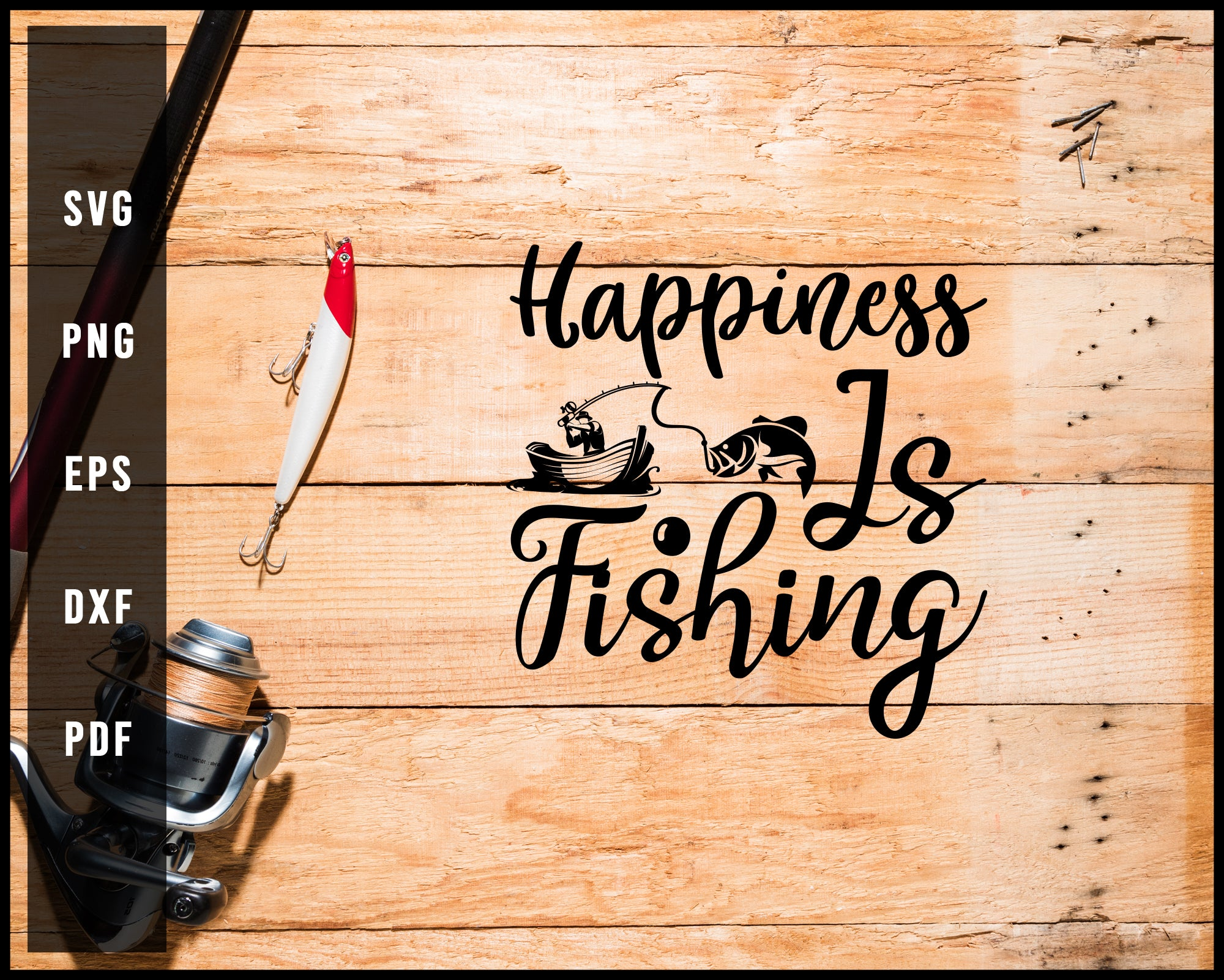 Happiness Is Fishing svg png Silhouette Designs For Cricut And Printable Files