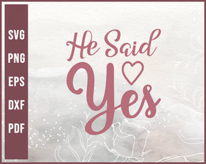 He Said Yes Wedding svg Designs For Cricut Silhouette And eps png Printable Files