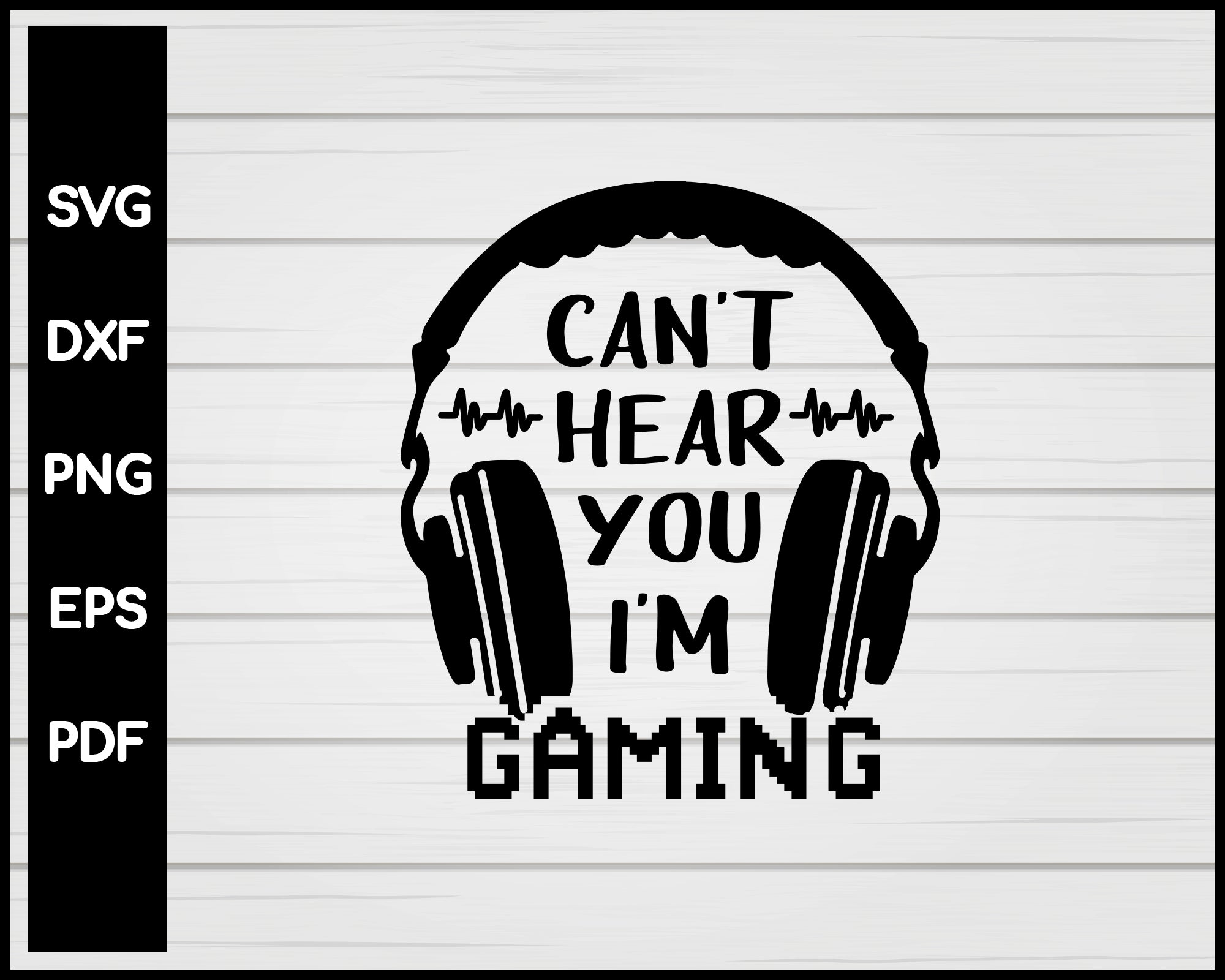 Cant hear you I'm gaming svg, Gaming svg, Gamer svg, Gaming shirt svg, Headphone svg, Funny gamer svg, Video game svg