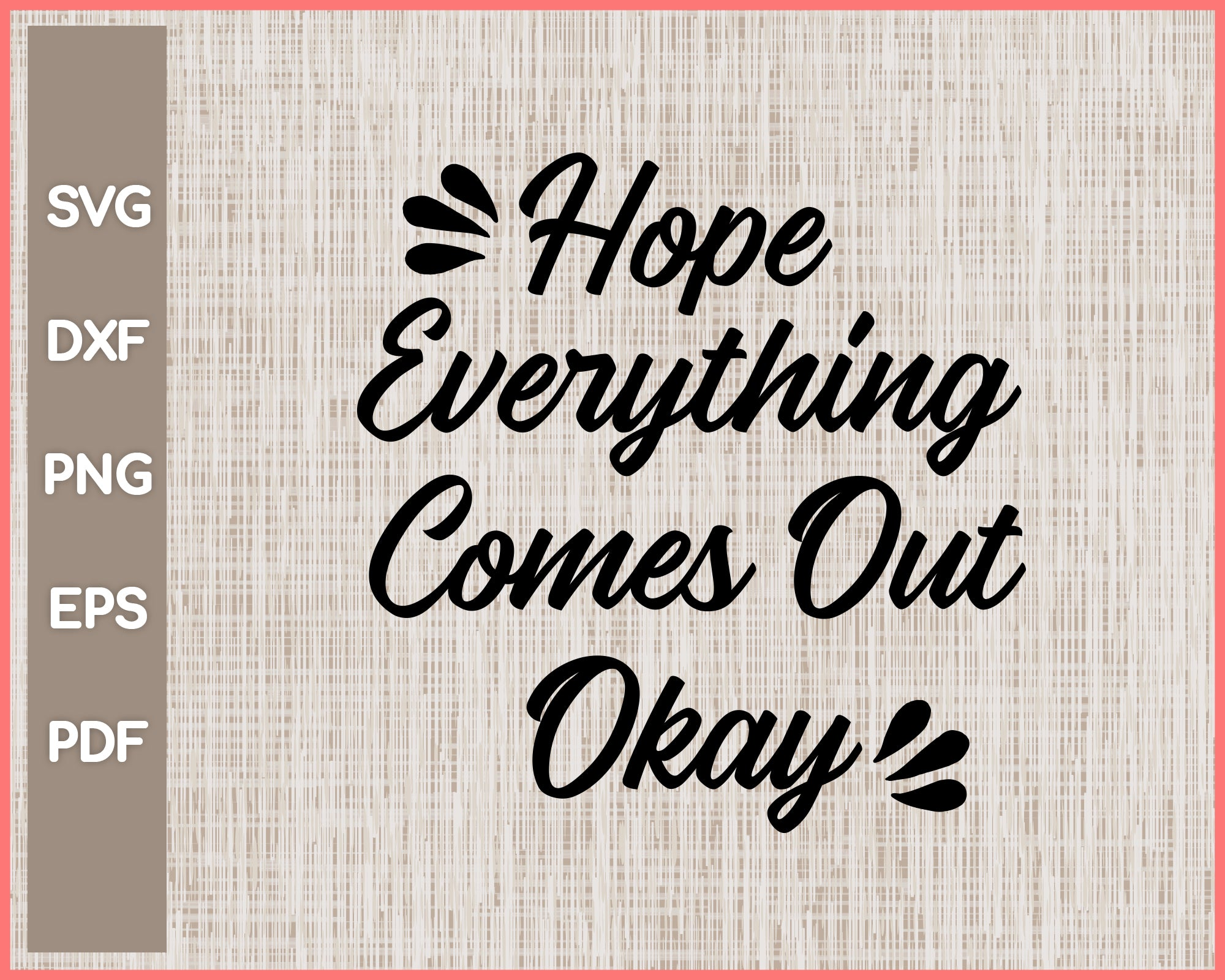 Hope Everything Comes Out Okay Funny Bathroom Sign Cut File For Cricut svg, png, Silhouette Printable Files
