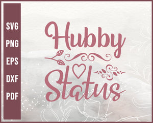 Hubby Status Wedding svg Designs For Cricut Silhouette And eps png Printable Files
