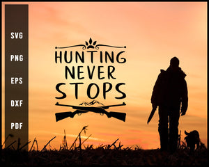 Hunting Never Stops svg png Silhouette Designs For Cricut And Printable Files