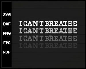 I CAN'T BREATHE AFRICAN AMERICAN BLACK LIVES MATTER SVG DESIGNS FOR CRICUT SILHOUETTE AND EPS PNG PRINTABLE FILES