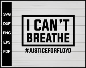 I CAN'T BREATHE JUSTICE FOR FLOYD SHIRT SVG PNG SILHOUETTE AND EPS PNG PRINTABLE FILES