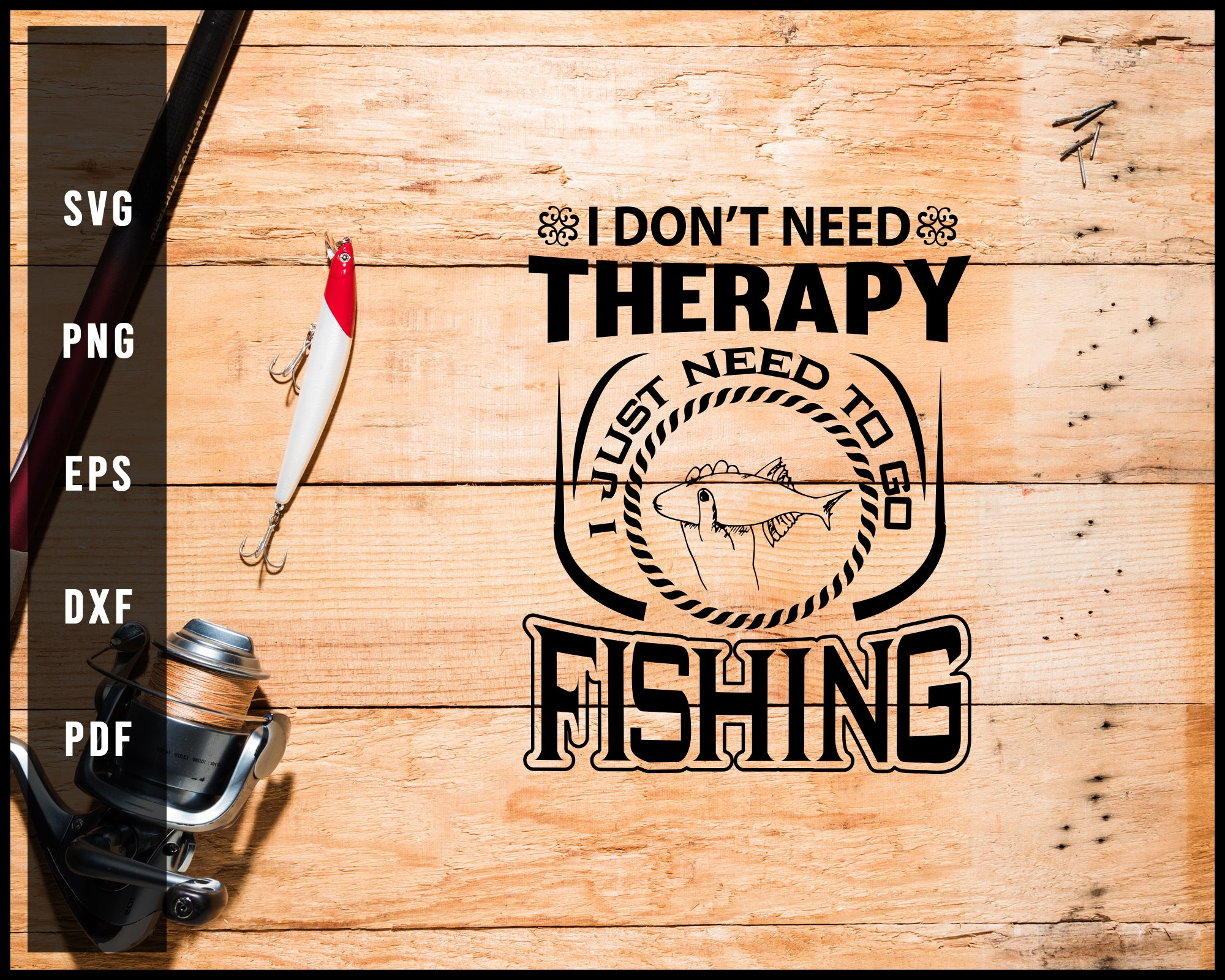 I Don't Need Therapy I Just Need To Go Fishing svg png Silhouette Designs For Cricut And Printable Files