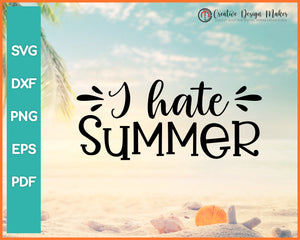 I Hate Summer svg Designs For Cricut Silhouette And eps png Printable Files
