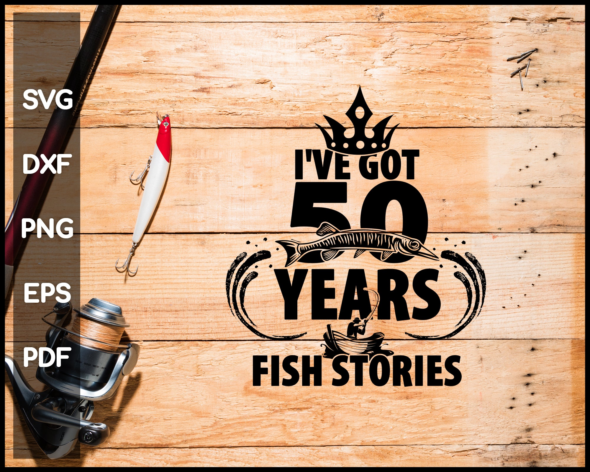 I Have Got 50 Years Worth of Fish Stories Fishing svg png Silhouette Designs For Cricut And Printable Files