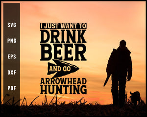 I Just Want To Drink Beer and Go Arrowhead Hunting svg png Silhouette Designs For Cricut And Printable Files