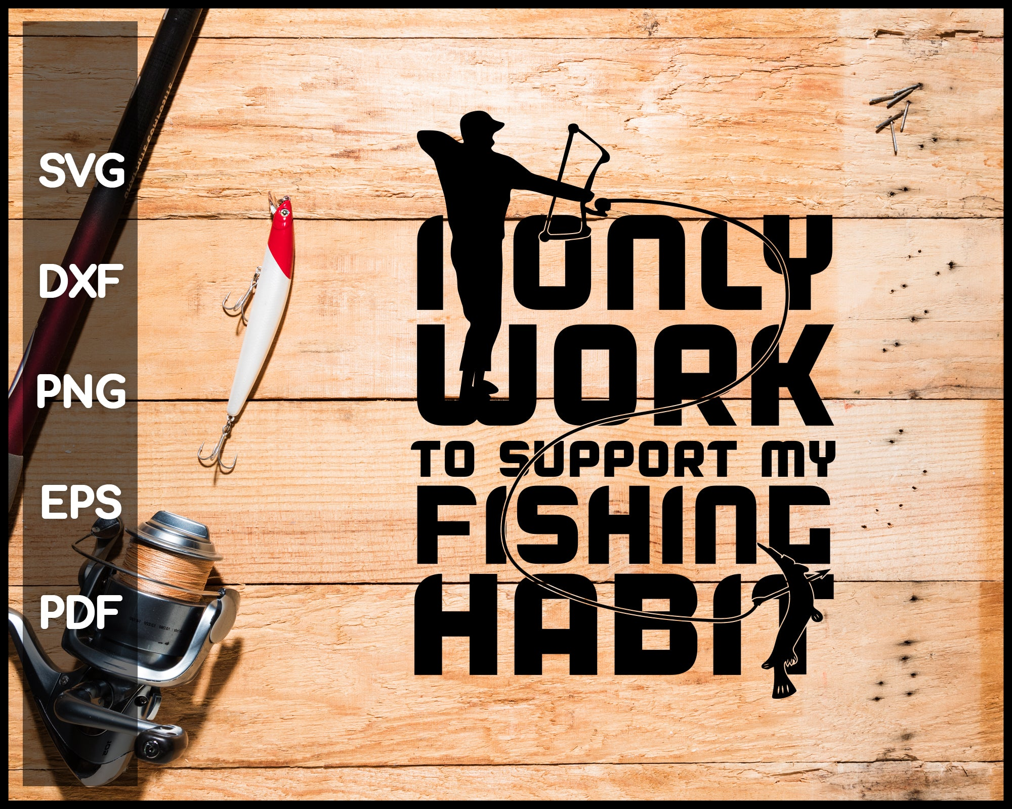 I Only Work To Support My Fishing Habit svg png Silhouette Designs For Cricut And Printable Files
