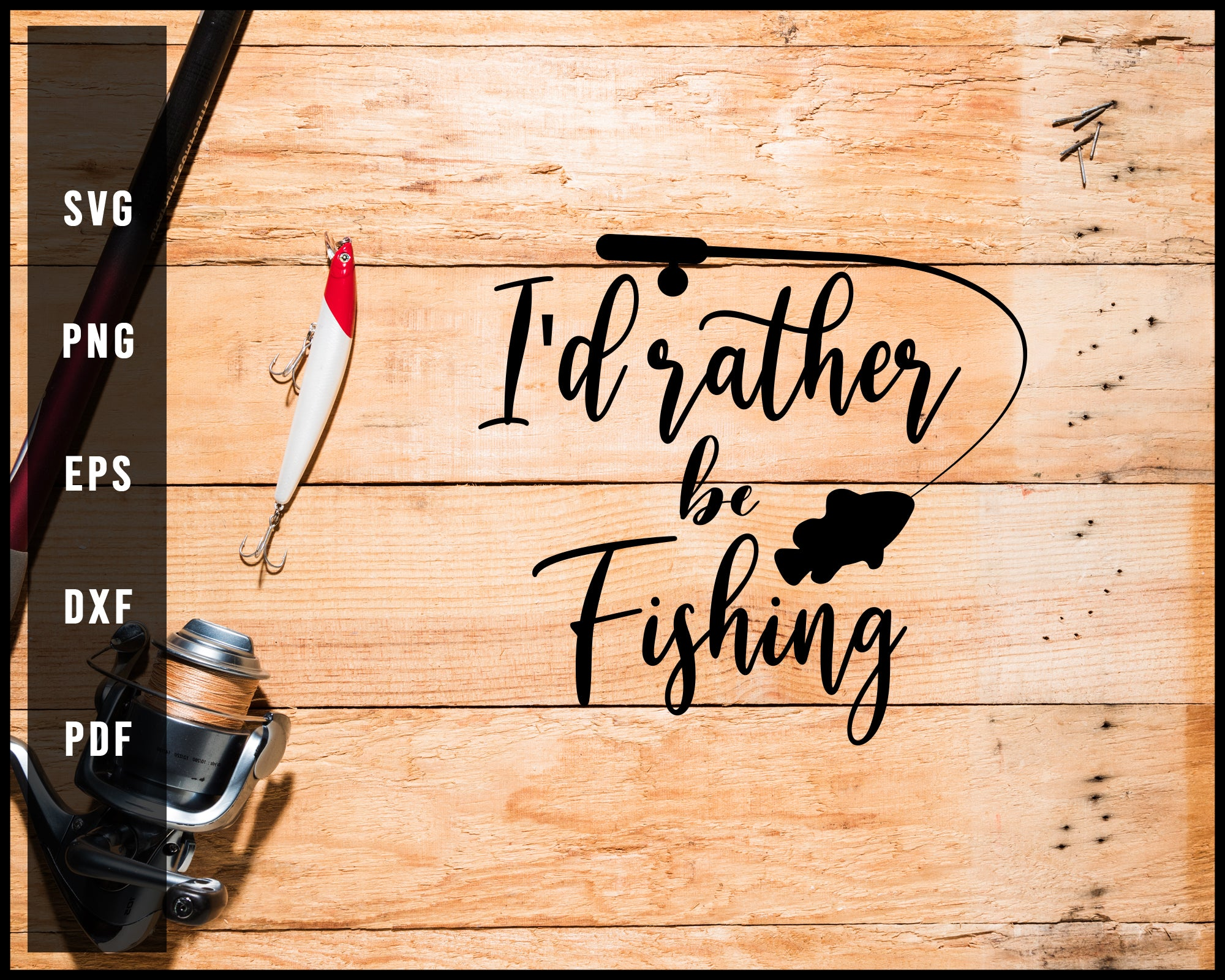 I D Rather Be Fishing Svg Png Silhouette Designs For Cricut And Printa Creativedesignmaker