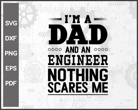 I'm A Dad And Engineer svg Cut File For Cricut Silhouette And eps png Printable Artworks