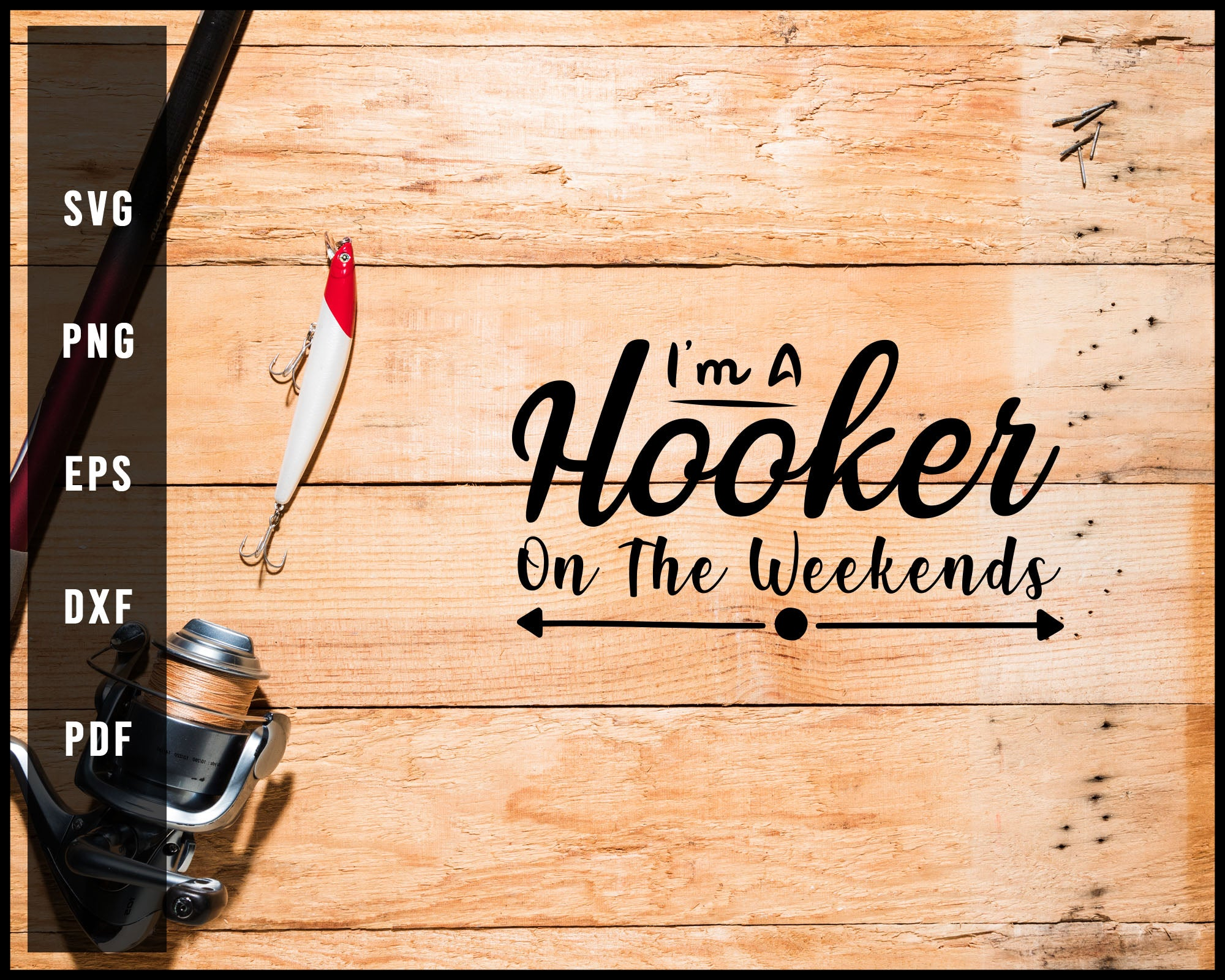 I'm A Hooker On The Weekends svg png Silhouette Designs For Cricut And Printable Files